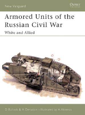 Armored Units of the Russian Civil War By Bullock, David/ Deryabin, A./ Aksenov, Andrei (ILT)