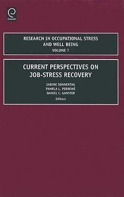 Current Perspectives on Job-Stress Recovery By Sonnetag, Sabine (EDT)/ Perrewe, Pamela L. (EDT)/ Ganster, Daniel C. (EDT)